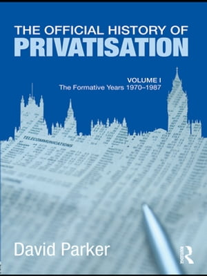 The Official History of Privatisation Vol. I The formative years 1970-1987