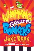 The Whopping Great Big Bonkers Joke Book by Puffin Books