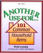 Another Use For . . .: 101 Common Household Items by Vicki Lansky