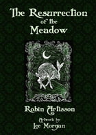 The Resurrection of the Meadow by Robin Artisson