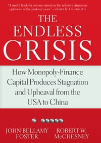 The Endless Crisis: How Monopoly-Finance Capital Produces Stagnation and Upheaval from the USA to…
