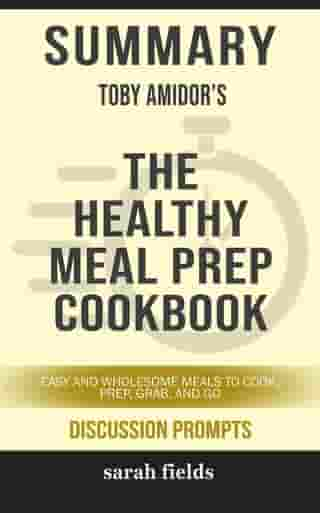 """""""The Healthy Meal Prep Cookbook Easy and Wholesome Meals to Cook, Prep, Grab and Go"""" by Toby Amidor"""
