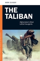 The Taliban: Afghanistan's Most Lethal Insurgents by Mark Silinsky