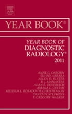 Year Book of Diagnostic Radiology 2011 - E-Book by Anne G. Osborn, MD