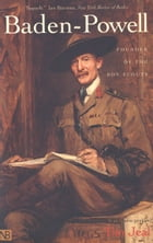 Baden-Powell: Founder of the Boy Scouts by Tim Jeal