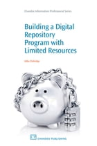 Building a Digital Repository Program with Limited Resources by Abby Clobridge