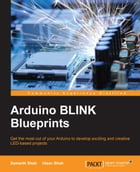 Arduino BLINK Blueprints by Samarth Shah