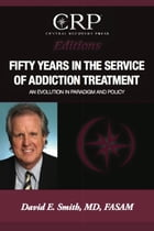 Fifty Years in the Service of Addiction Treatment: An Evolution in Paradigm and Policy by David E. Smith