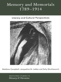 Memory and Memorials, 1789-1914: Literary and Cultural Perspectives