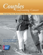 Couples Confronting Cancer: Keeping Your Relationship Strong by Katherine Bruss