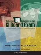 Acing the IBD Questions on the GI Board Exam: The Ultimate Crunch-Time Resource by Brennan Spiegel