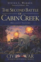 The Second Battle of Cabin Creek: Brilliant Victory by Steven L. Warren