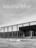 Industrial Refuge: A Frank Tale by Elio Fucile by Elio Fucile