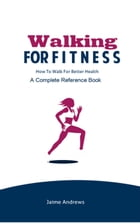 Walking for Fitness: How to Walk for Better Health: Reference Books, #7 by Jaime Andrews