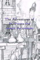 The Adventures of PC Presto the Magic Policeman by Neil Humber