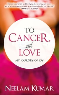 To Cancer, with love: My journey of Joy
