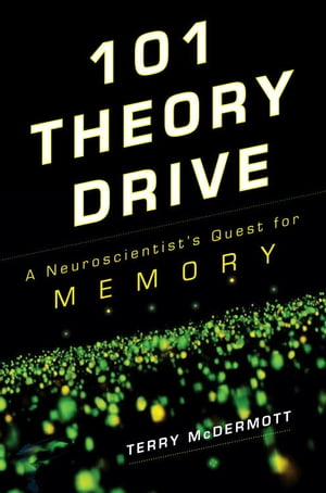 101 Theory Drive A Neuroscientist's Quest for Memory