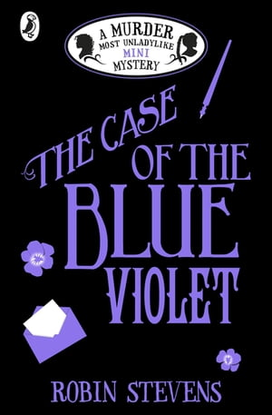 The Case of the Blue Violet A Murder Most Unladylike Mini Mystery
