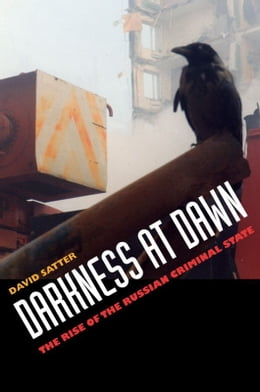 Book Darkness at Dawn: The Rise of the Russian Criminal State by David Satter
