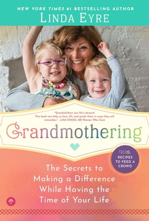 Grandmothering: The Secrets to Making a Difference While Having the Time of Your Life
