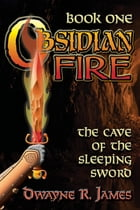 OBSIDIAN FIRE: The Cave of the Sleeping Sword by Dwayne R. James