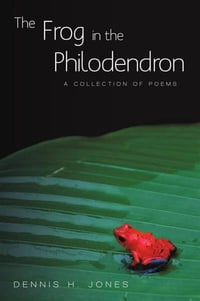 The Frog in the Philodendron: A Collection of Poems