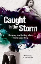 Caught in the Storm: Knowing and Acting when Teens Need Help by Mel Cheang