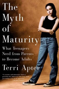 The Myth of Maturity: What Teenagers Need from Parents to Become Adults