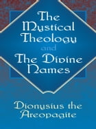 The Mystical Theology and The Divine Names by Dionysius the Areopagite