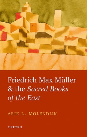 Friedrich Max M�ller and the Sacred Books of the East