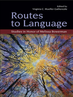 Routes to Language Studies in Honor of Melissa Bowerman