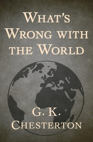 What's Wrong with the World by G. K. Chesterton