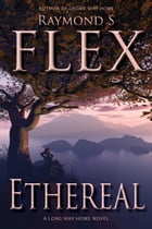 Ethereal: A Long Way Home Novel by Raymond S Flex