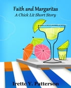 Faith and Margaritas: A Chick Lit Short Story by Irette Y. Patterson
