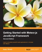 Getting Started with Meteor.js JavaScript Framework - Second Edition by Isaac Strack