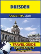 Dresden Travel Guide (Quick Trips Series): Sights, Culture, Food, Shopping & Fun by Denise Khan