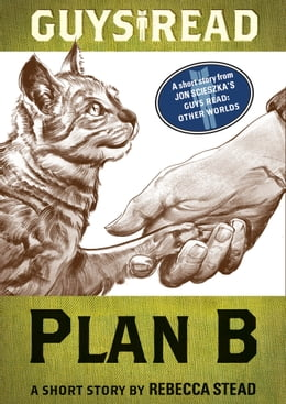Book Guys Read: Plan B: A Short Story from Guys Read: Other Worlds by Rebecca Stead