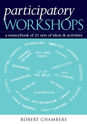 Participatory Workshops A Sourcebook of 21 Sets of Ideas and Activities