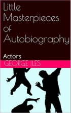 Little Masterpieces of Autobiography: Actors by George Iles
