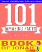 The Book of Jonah - 101 Amazing Facts You Didn't Know: Fun Facts and Trivia Tidbits Quiz Game Books by G Whiz