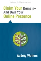 Claim Your Domain--And Own Your Online Presence by Audrey Watters