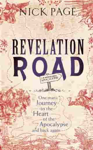 Revelation Road: One man s journey to the heart of apocalypse   and back again by Nick Page