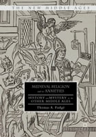 Medieval Religion and its Anxieties: History and Mystery in the Other Middle Ages