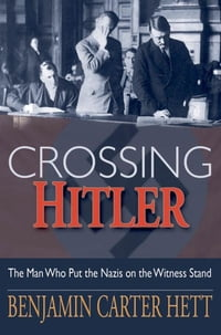 Crossing Hitler : The Man Who Put the Nazis on the Witness Stand