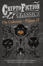 Cryptofiction - Volume II. A Collection of Fantastical Short Stories of Sea Monsters, Dangerous Insects, and Other Mysterious Creatures (Cryptofiction Classics - Weird Tales of Strange Creatures): Including Tales by Arthur Conan Doyle, Robert Louis Stevenson, Rudyard Kipling, and Many Other Important Authors in the Genre by Various