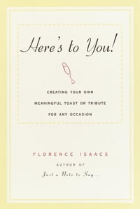 Here's to You!: Creating Your Own Meaningful Toast or Tribute for Any Occasion