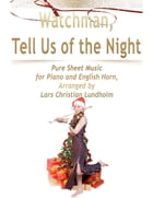 Watchman, Tell Us of the Night Pure Sheet Music for Piano and English Horn, Arranged by Lars Christian Lundholm by Lars Christian Lundholm