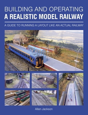 Building and Operating a Realistic Model Railway A Guide to Running a Layout Like an Actual Railway