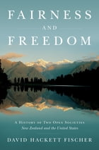 Fairness and Freedom: A History of Two Open Societies: New Zealand and the United States by David Hackett Fischer