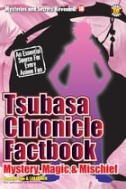 Tsubasa Chronicle Factbook: Mystery, Magic and Mishchief by DH Publishing